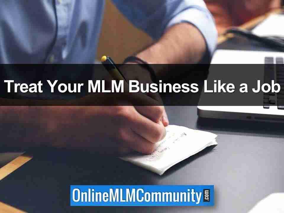 Treat Your MLM Business Like a Job