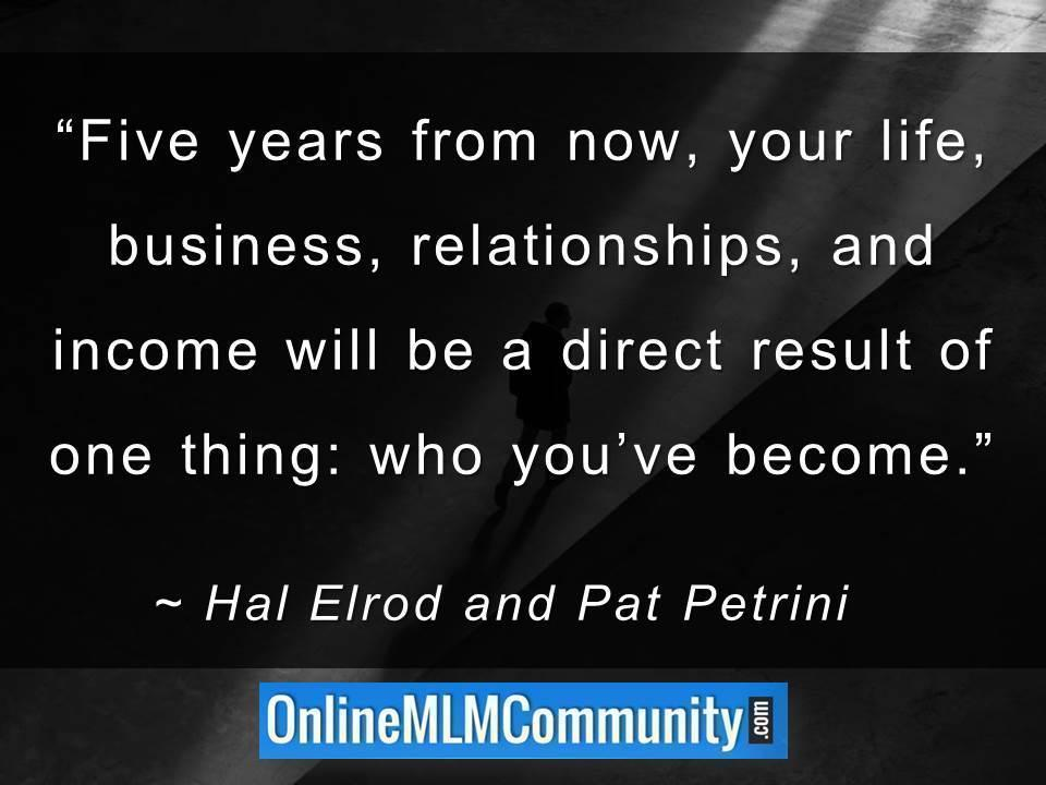 your life, business relationships & income will be a direct result of one thing who youve become