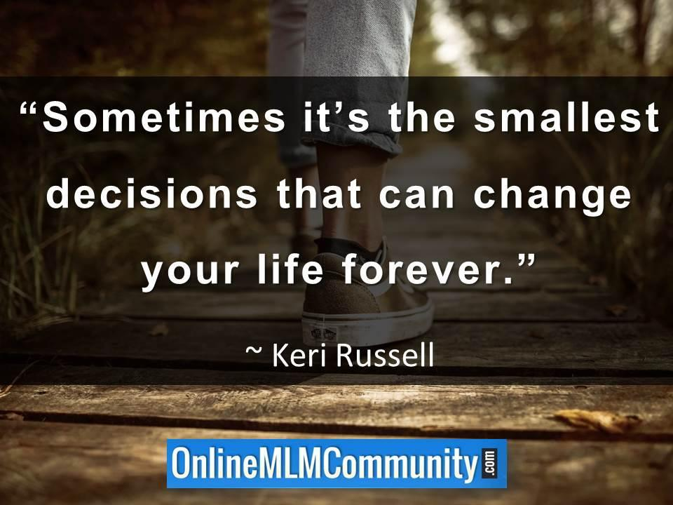Sometimes it's the smallest decisions that can change your life forever