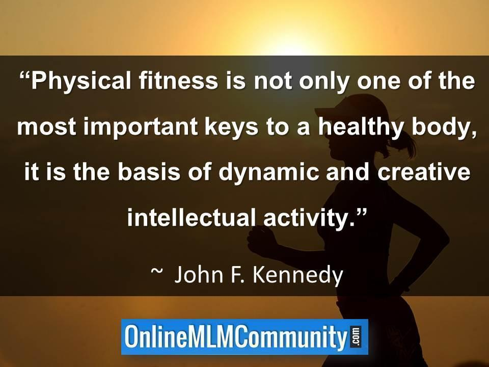 Physical fitness is not only one of the most important keys to a healthy body
