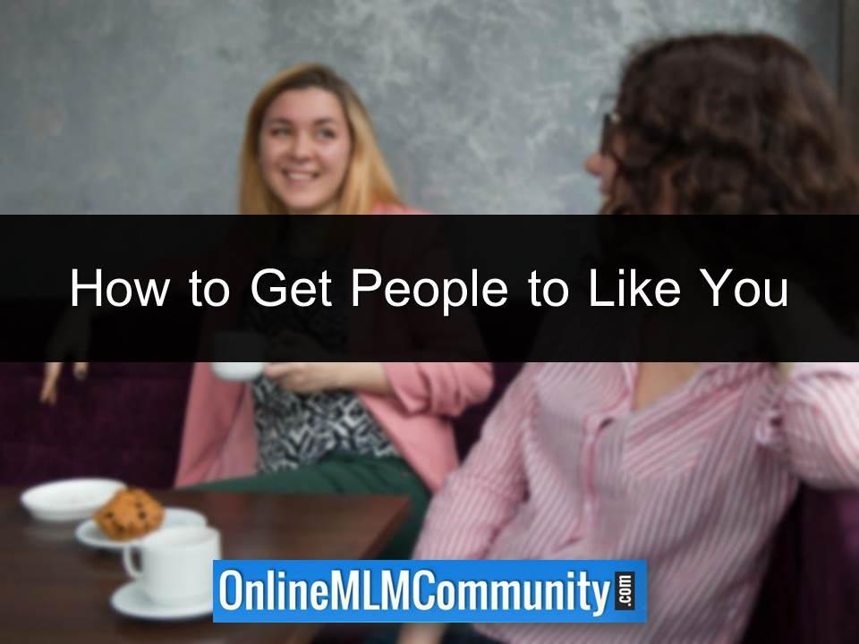 How to Get People to Like You