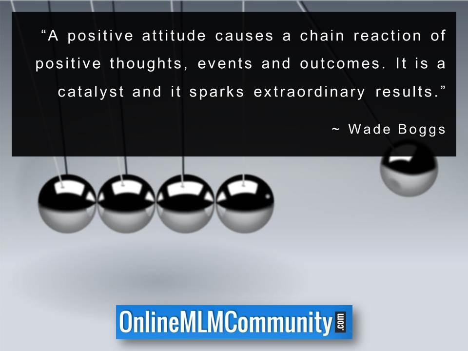 A positive attitude causes a chain reaction of positive thoughts