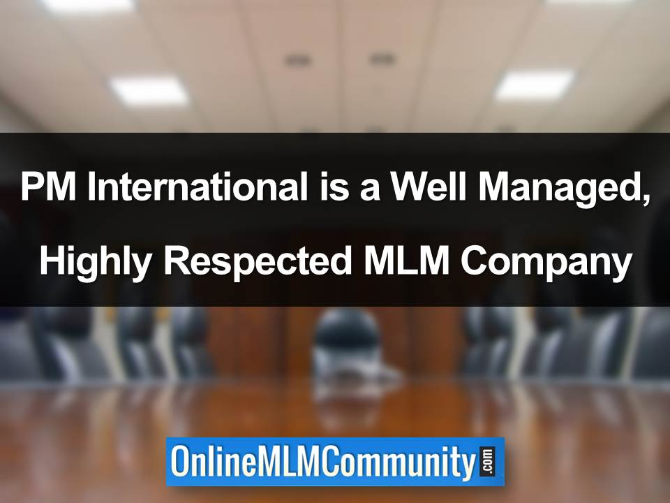 PM International is a Well Managed, Highly Respected MLM Company