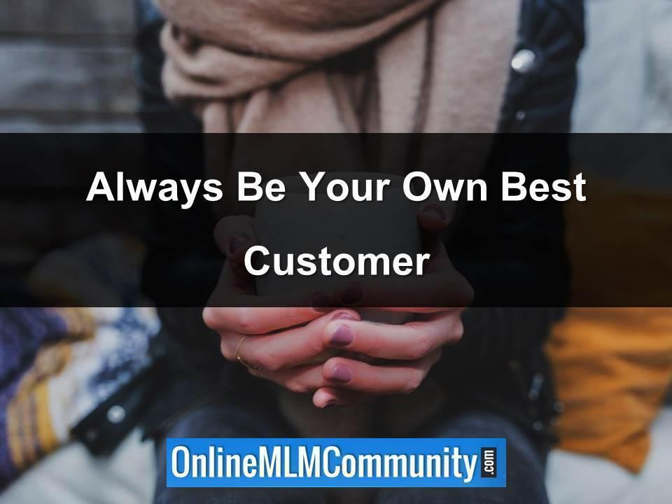 Always Be Your Own Best Customer