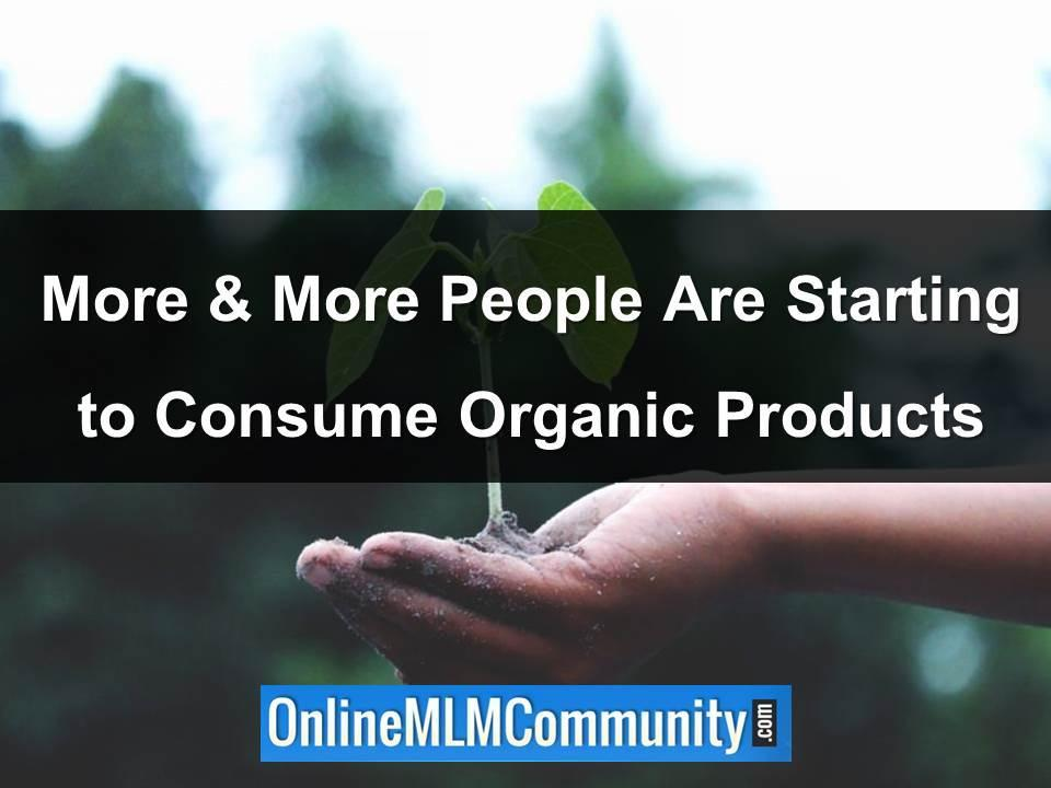 More & More People Are Starting to Consume Organic Products