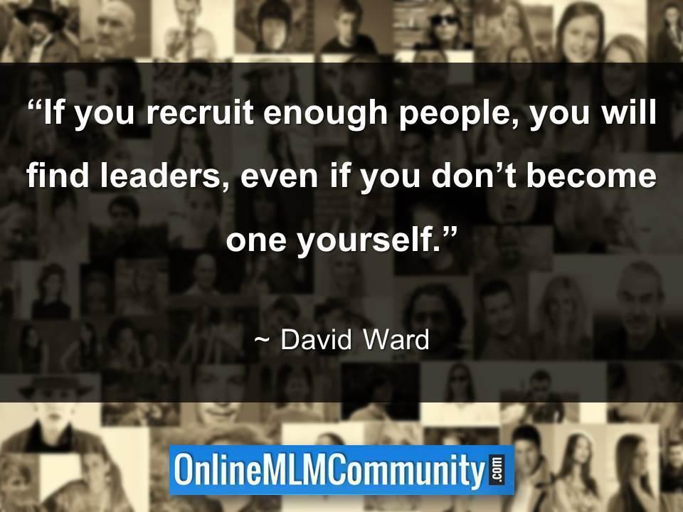 If you recruit enough people, you will find leader