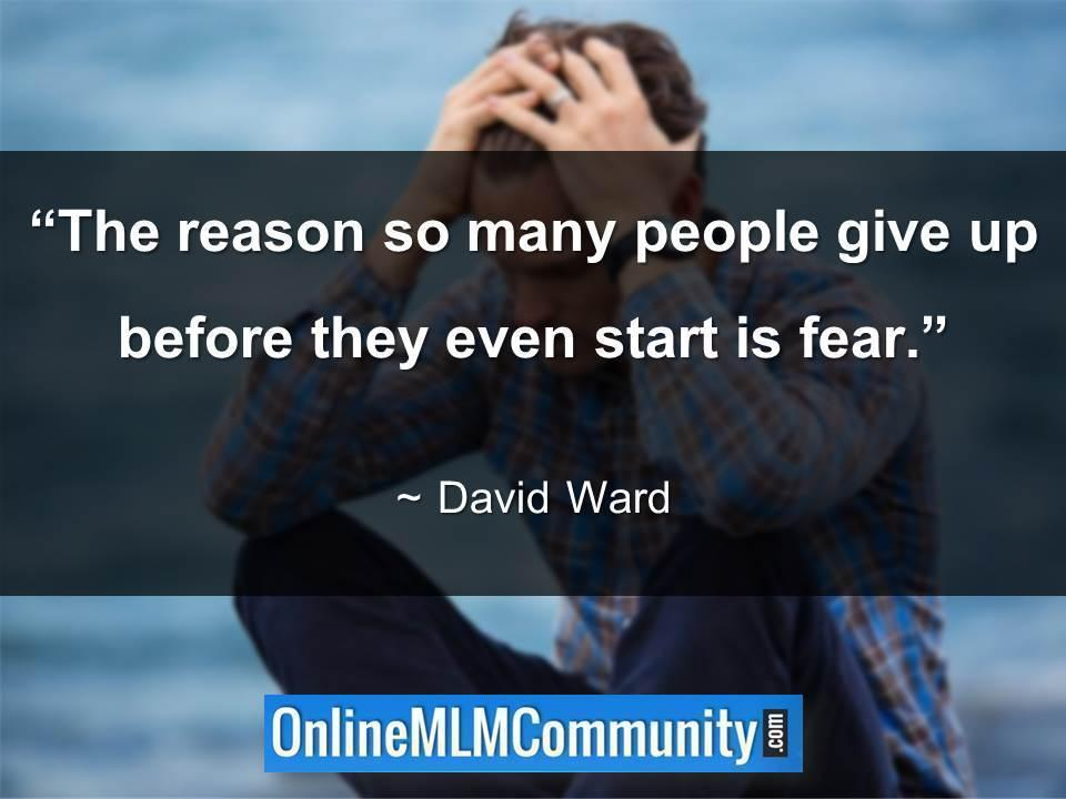 The reason so many people give up before they even start is fear