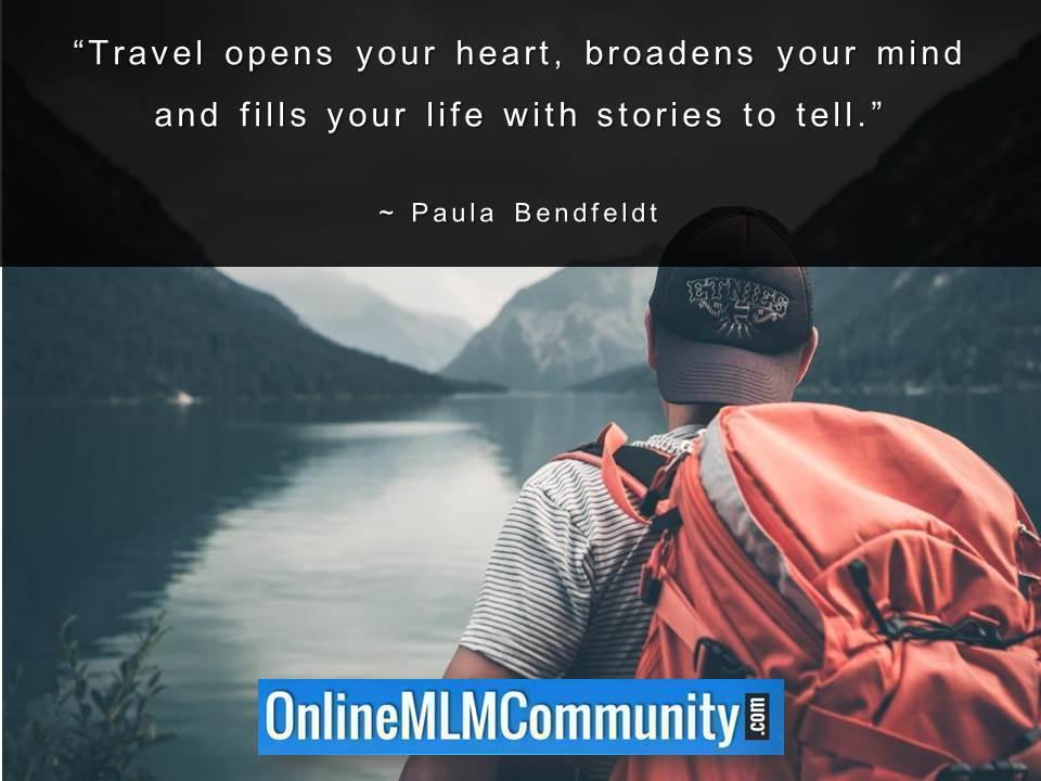 Travel opens your heart broadens your mind and fills your life with stories to tell