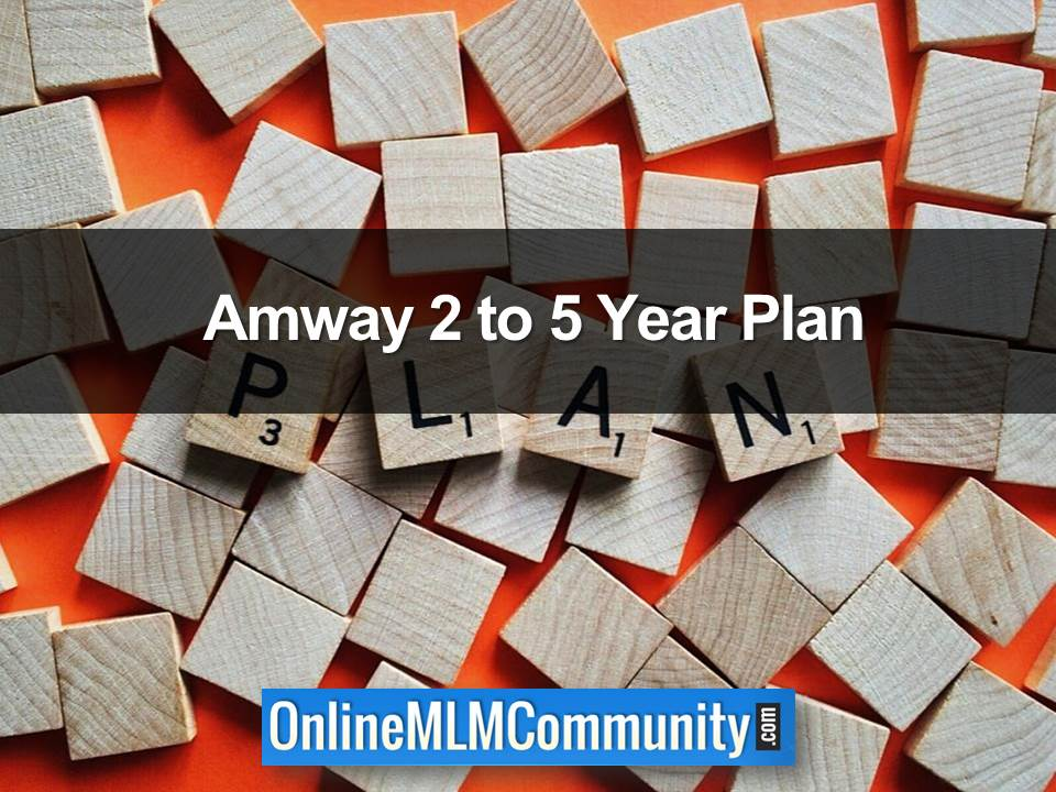 Amway 2 to 5 Year Plan