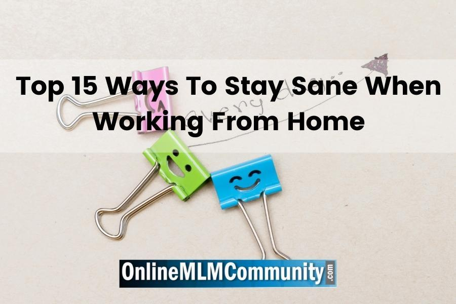 Top 15 Ways To Stay Sane When Working From Home