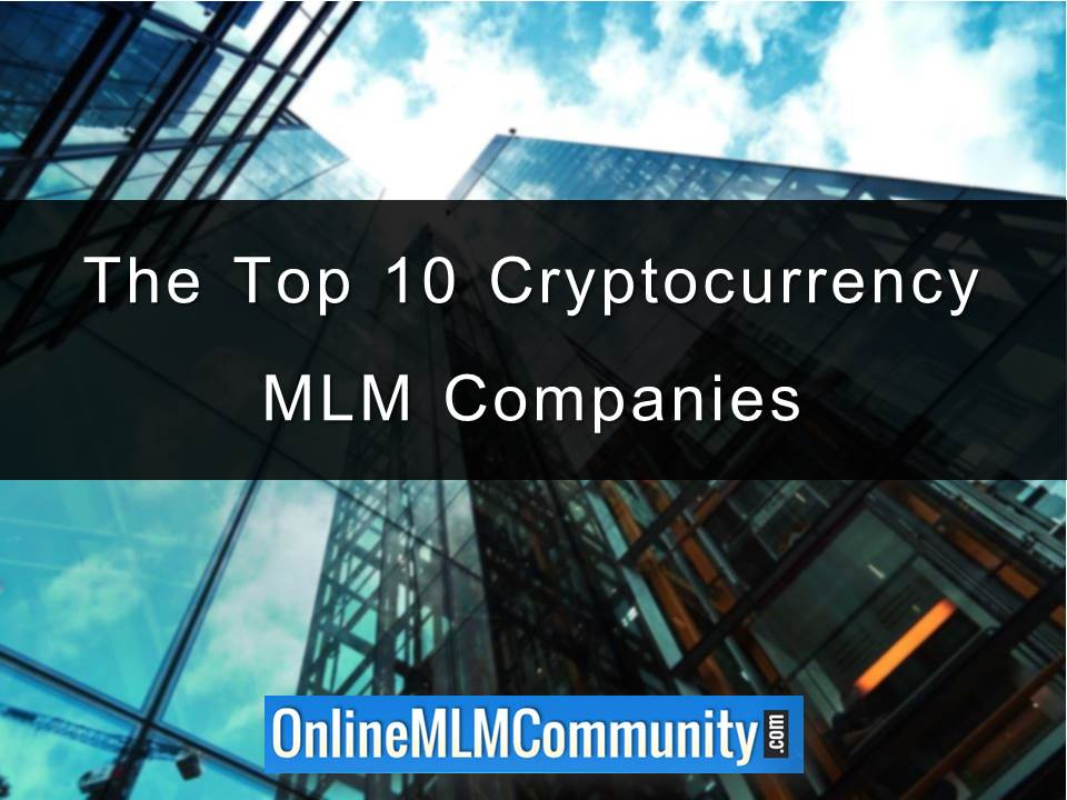 The Top 10 Cryptocurrency MLM Companies