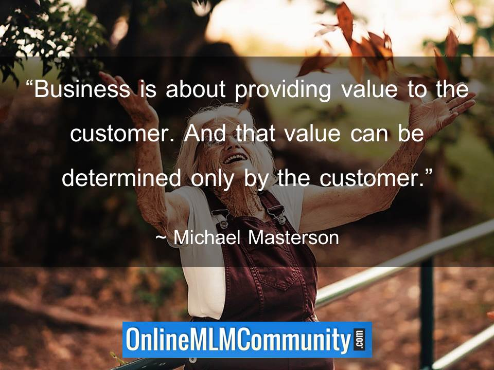 Business is about providing value to the customer