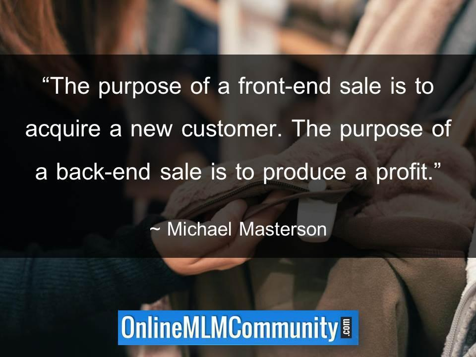 The purpose of a front-end sale is to acquire a new customer