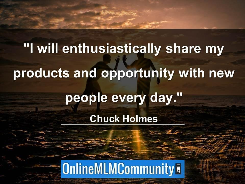 I will enthusiastically share my products and opportunity with new people every day