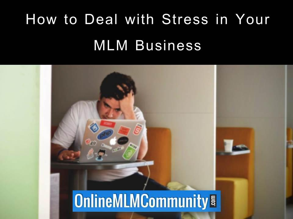 How to Deal with Stress in Your MLM Business