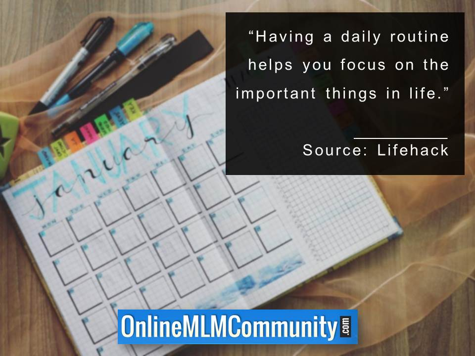 Having a daily routine helps you focus on the important things in life