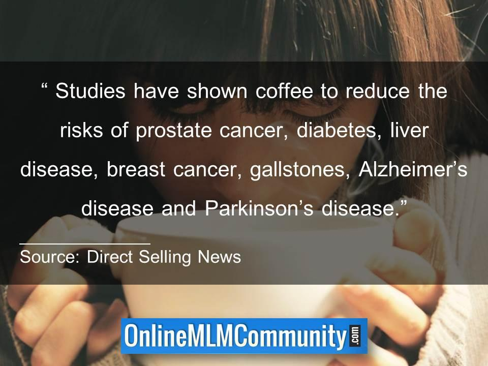 Studies have shown coffee to reduce the risks of diseases