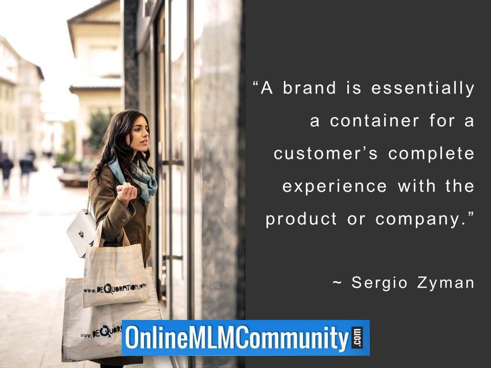 A brand is essentially a container for a customers complete experience