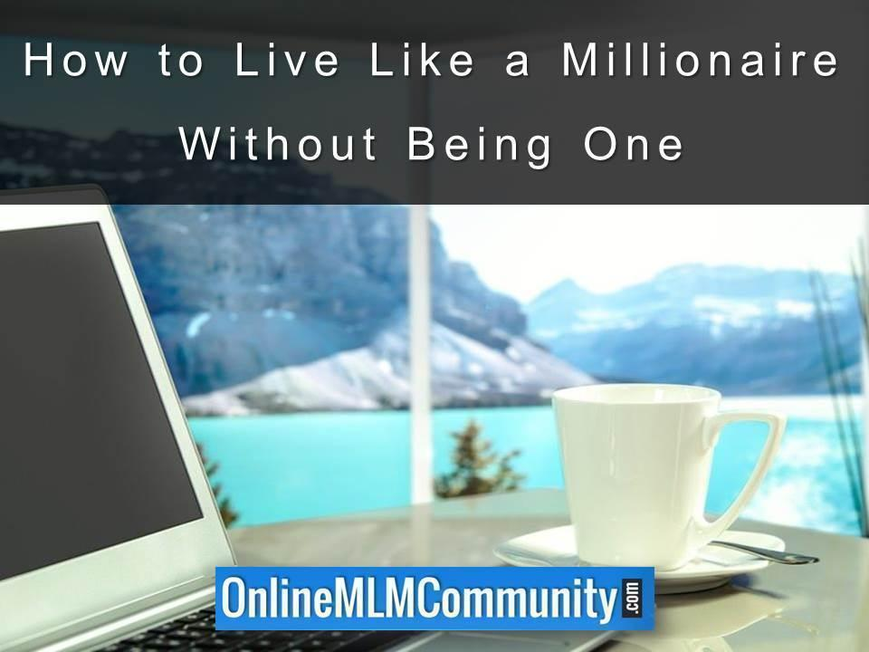 Live Like a Millionaire Without Being One