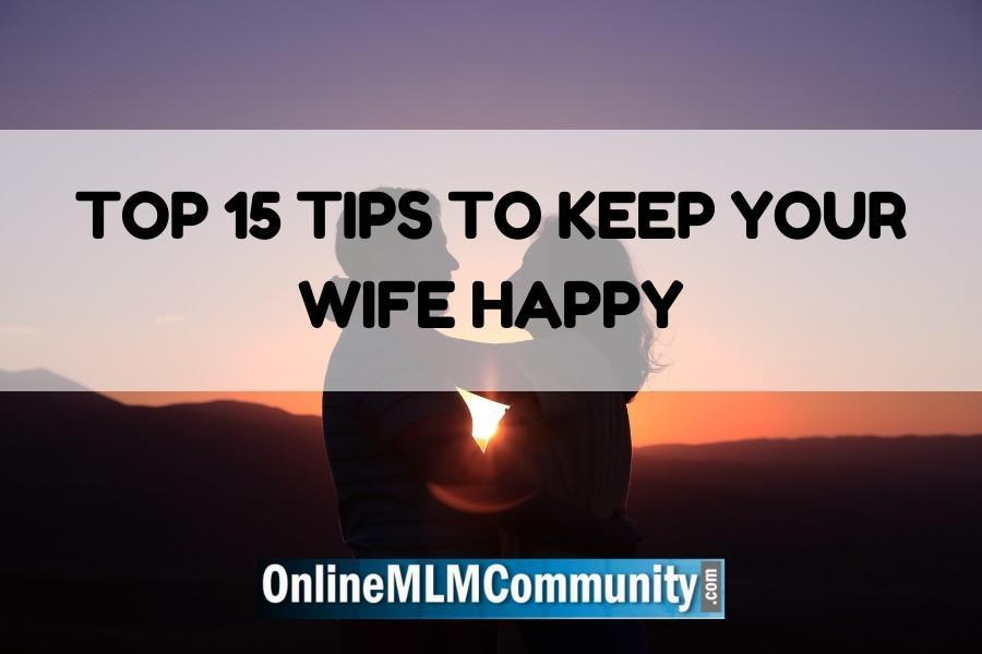 Top 15 Tips to Keep Your Wife Happy