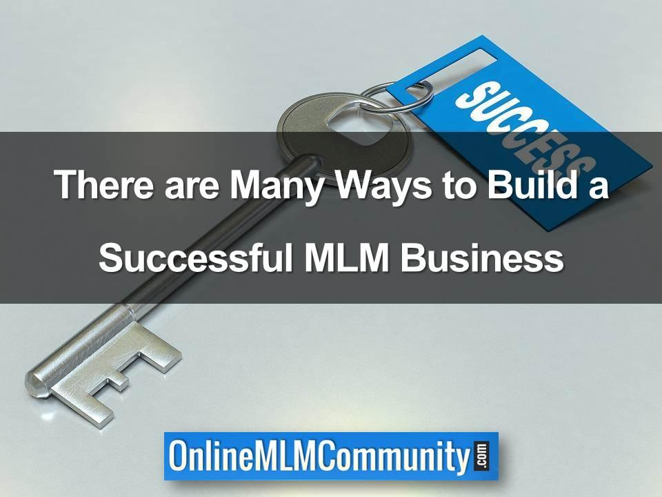 There are Many Ways to Build a Successful MLM Business