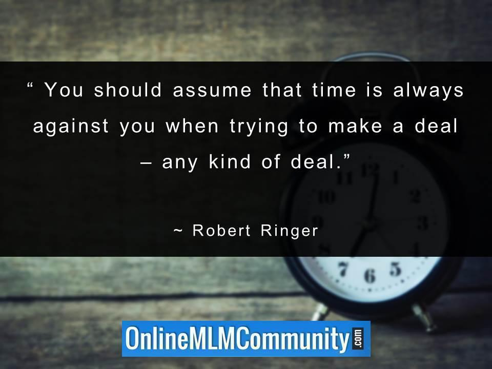 You should assume that time is always against you when trying to make a deal