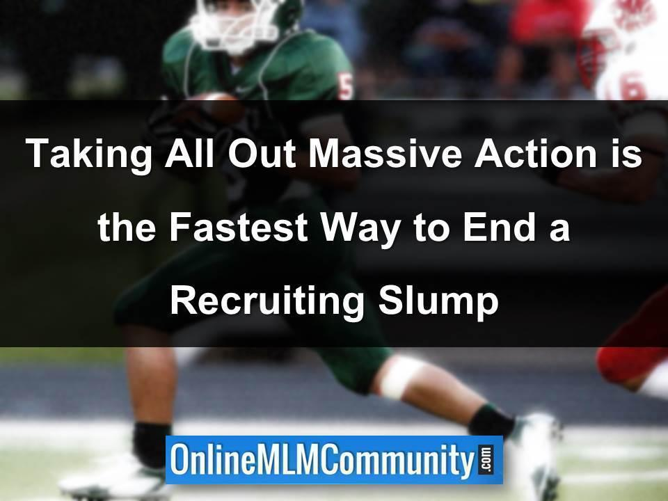 Taking All Out Massive Action is the Fastest Way to End a Recruiting Slump
