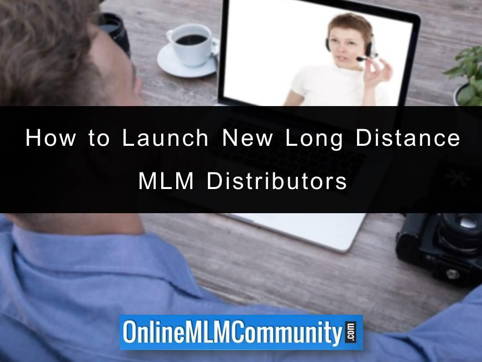 How to Launch New Long Distance MLM Distributors