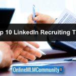 Top 10 LinkedIn Recruiting Tips For Network Marketers