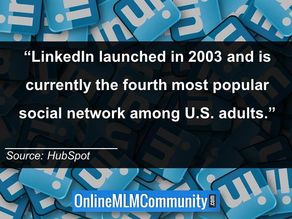 LinkedIn launched in 2003 and is currently the fourth most popular