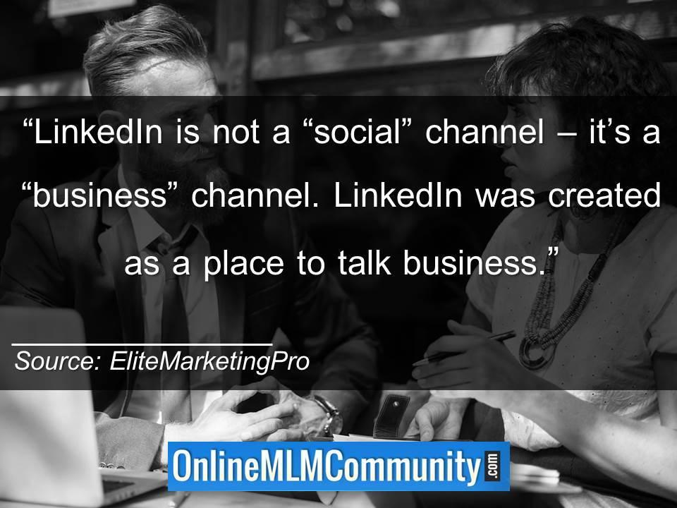 LinkedIn is not a social channel – its a business channel