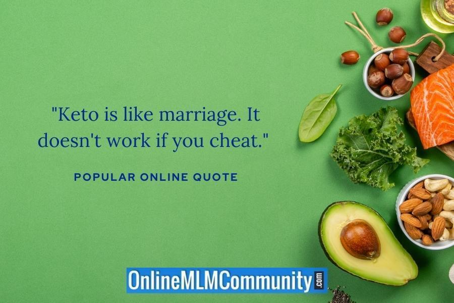 """""""Keto is like marriage. It doesn't work if you cheat."""" Popular Online Quote"""