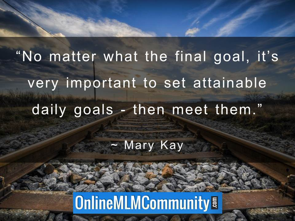 Its very important to set attainable daily goals - then meet them.