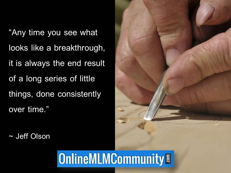 Breakthroughs are end result of little things done consistently over time