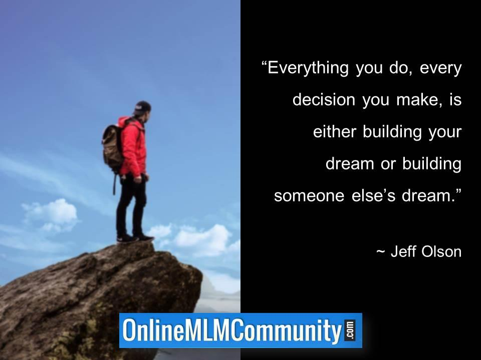 Every decision you make is either building your dream or building someone elses dream