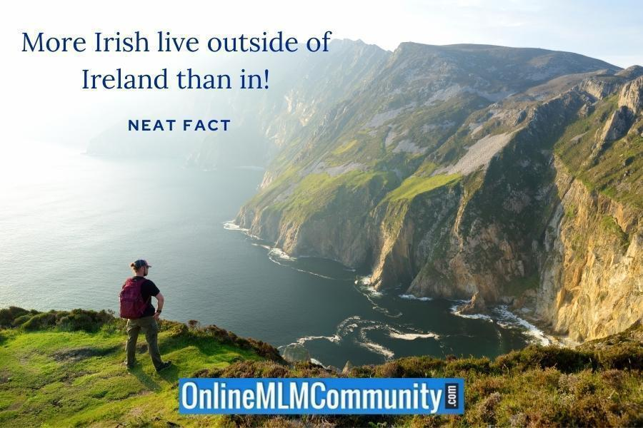 More Irish live outside of Ireland than in! ~ Neat fact