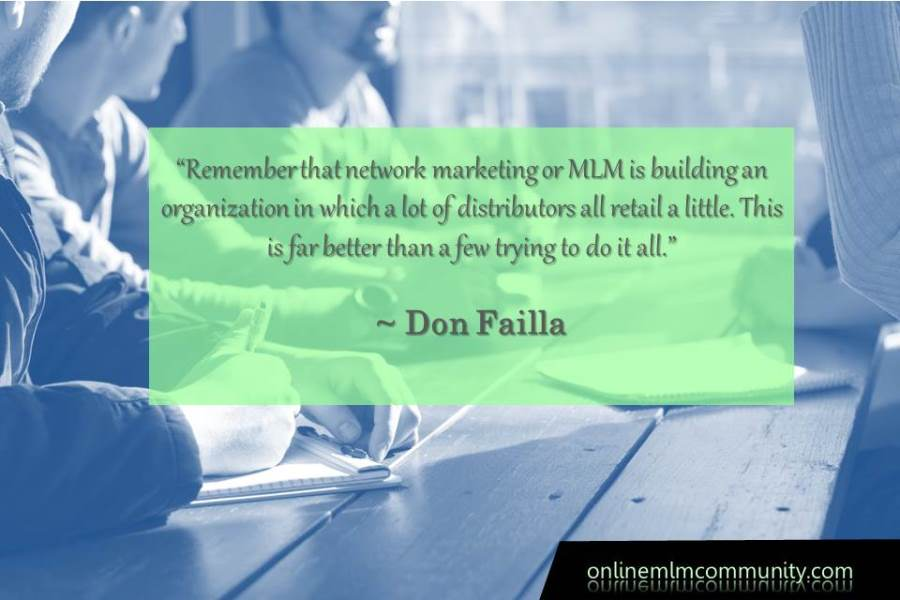 MLM is building an organization in which a lot of distributors all retail a little