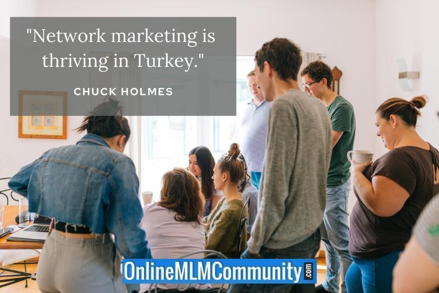 """Network marketing is thriving in Turkey."" ~ Chuck Holmes"