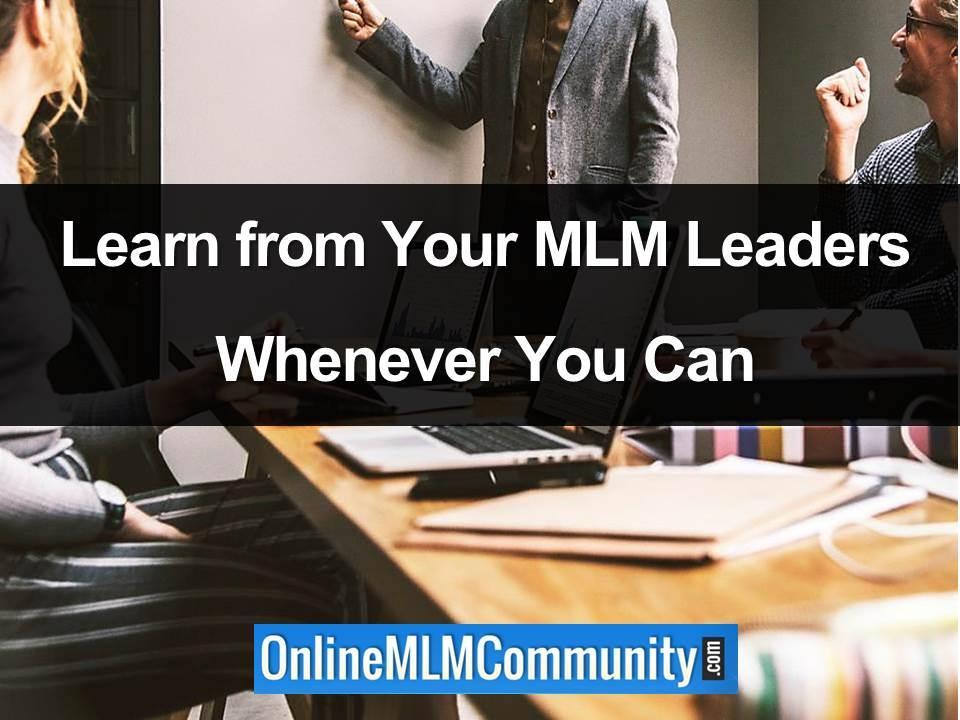 Learn from Your MLM Leaders Whenever You Can