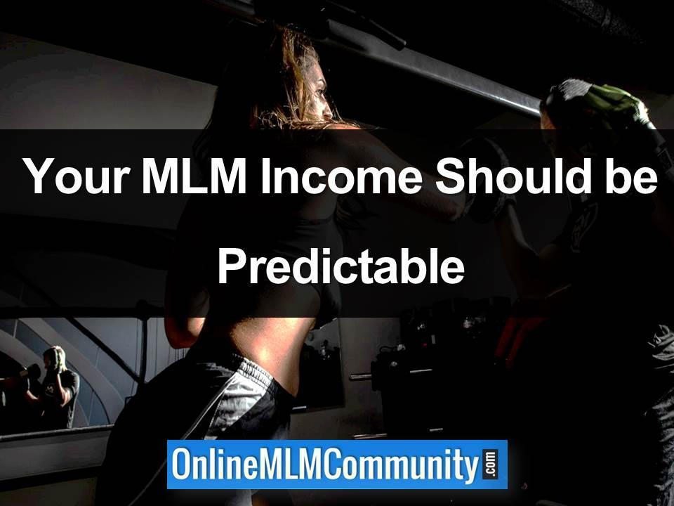 Your MLM Income Should be Predictable