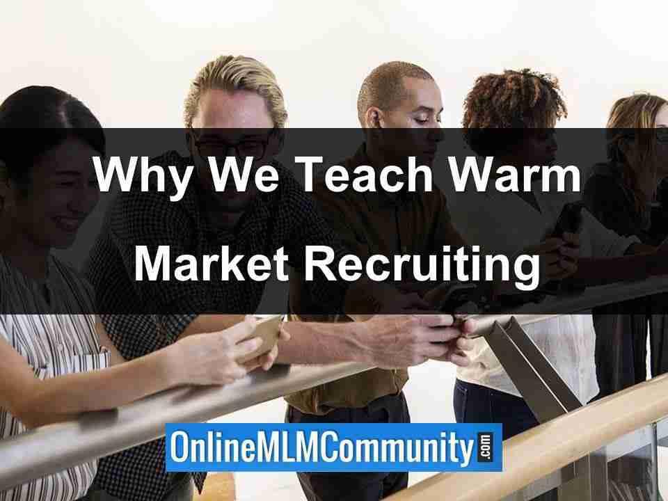 why we teach warm market recruiting