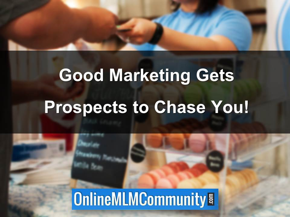 Good Marketing Gets Prospects to Chase You!