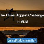 The Three Biggest Challenges in MLM