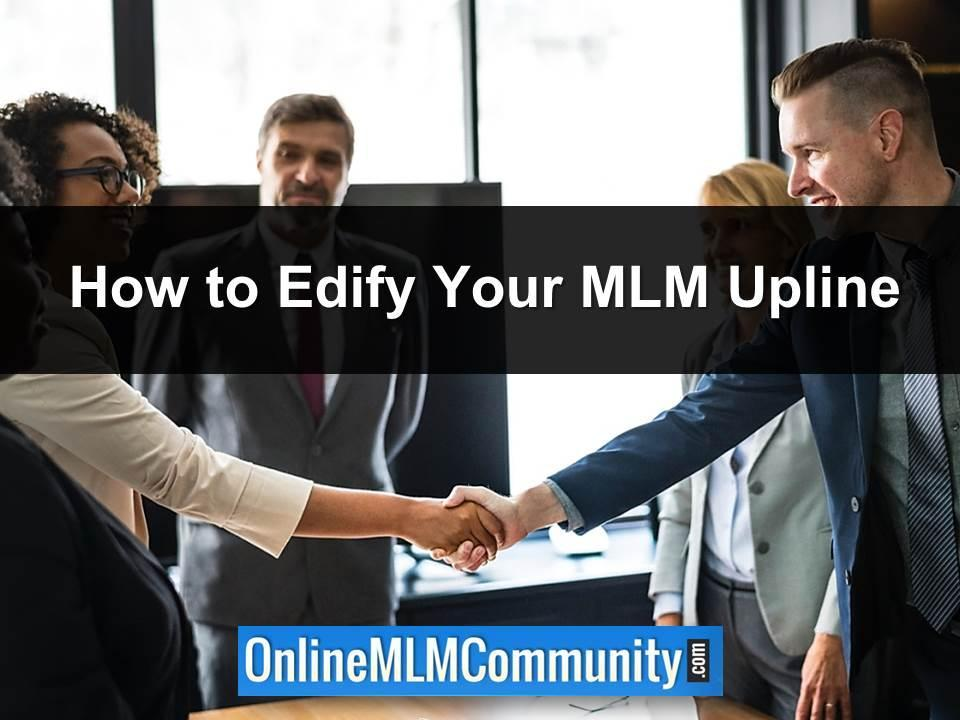 How to Edify Your MLM Upline
