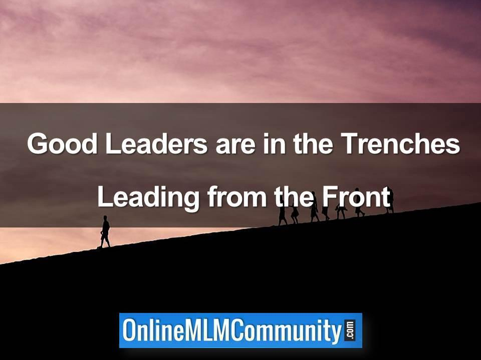 Good Leaders are in the Trenches Leading from the Front