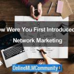 How Were You First Introduced to Network Marketing?
