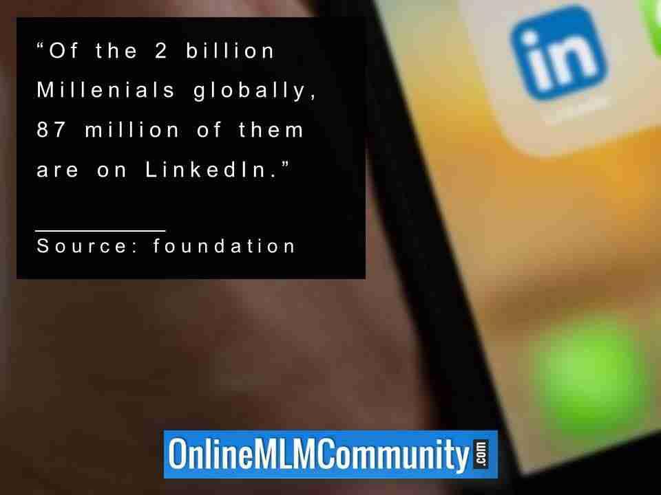 Of the 2 billion Millenials globally 87 million of them are on LinkedIn