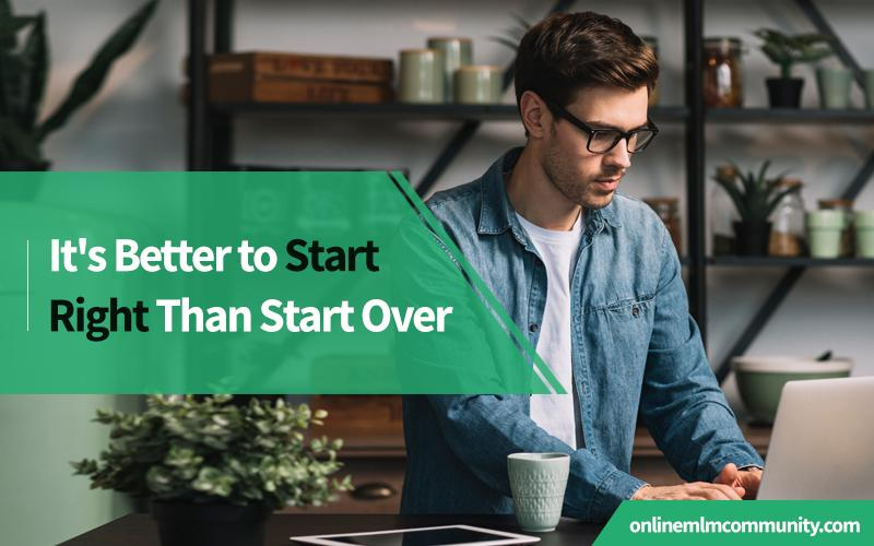 It's better to start right than start over in mlm