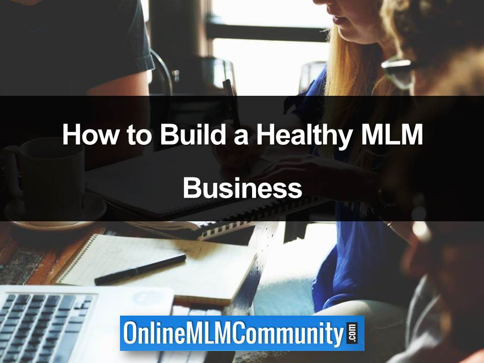 How to Build a Healthy MLM Business