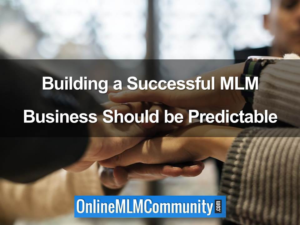 Building a Successful MLM Business Should be Predictable